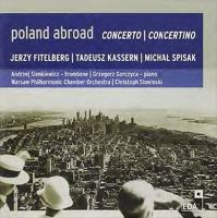 Poland Abroad - FITELBERG, J. / KASSERN, T.Z. / SPISAK, M.: Concertos and Concertino (Sienkiewicz, Gorczyca, Slowinski)