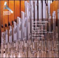 "SAINT-SAENS, C.: Symphony No. 3, ""Organ"" / POULENC, F.: Organ Concerto (Trotter, Auckland Philharmonia Orchestra, Volmer)"