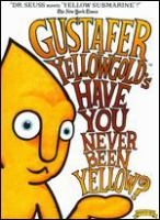 Gustafer Yellowgold's Have You Never Been Yellow?