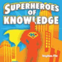 Superheroes of Knowledge