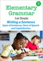 Elementary Grammar: 1st Grade - Writing A Sentence: Types of Sentences, Parts of Speech and Capitali