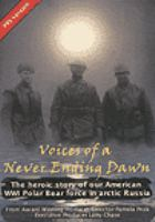 Voices of a never ending dawn the heroic story of our American WWI Polar Pear force in arctic Russia