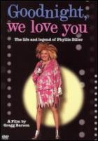 Goodnight, we love you the life and legend of Phyllis Diller
