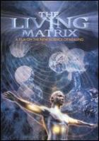 The living matrix a film on the new science of healing