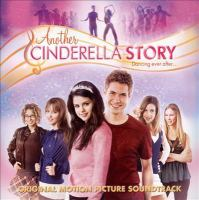 Another Cinderella story dancing ever after-- : original motion picture soundtrack.