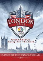 London 2012 gymnastics : going for the gold : games of the XXX Olympiad