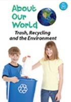 About our world. Trash, recycling and the environment.