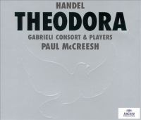 HANDEL, G.F.: Theodora [Oratorio] (Gritton, Blaze, P. Agnew, Bickley, Gabrieli Consort and Players, McCreesh)