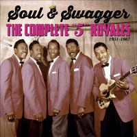 SOUL & SWAGGER: THE COMPLETE 5 ROYALES 1951 - 1967 (CD)