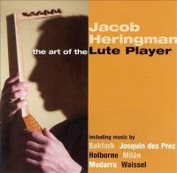 Lute Recital: Heringman, Jacob - MILAN / JOSQUIN DES PREZ / HOLBORNE, A. / BAKFARK / MUDARRA / WAISSEL (The Art of the Lute Player)