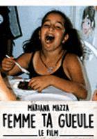 Mariana Mazza : Femme Ta Gueule - Le Film
