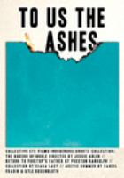 To Us the Ashes: Indigenous Shorts Collection