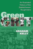 Green grit : the story of the Saskatchewan Roughriders