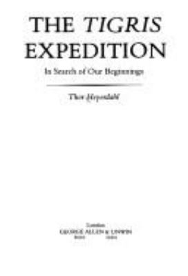 The Tigris expedition : in search of our beginnings / Thor Heyerdahl.