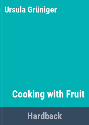 Cooking with fruit / Ursula Grünigner ; translated from the German by L. Steinhart ; illustrations by Anne Knight.