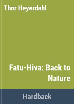 Fatu-Hiva : back to nature / Thor Heyerdahl.