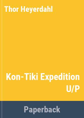 The Kon-Tiki Expedition : by raft across the South Seas / Thor Heyerdahl ; translated by F.H. Lyon.