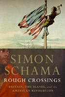 Rough crossings : Britain, the slaves, and the American Revolutionxiv, 478 p., [16] p. of plates : ill. (some col.), map ; 24 cm.