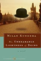 The Unbearable Lightness of Being: A Novel
