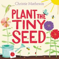 Plant the Tiny Seed by Christie Matheson, book cover