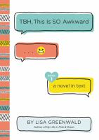 TBH, This Is So Awkward: A Novel In Text