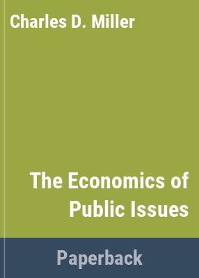 The economics of public issues / Roger LeRoy Miller, Daniel K. Benjamin, Douglass C. North.