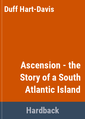 Ascension : the story of a South Atlantic island / Duff Hart-Davis.