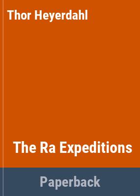 The Ra expeditions / Thor Heyerdahl.