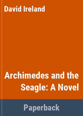 Archimedes and the seagle : a novel / David Ireland.