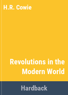 Revolutions in the modern world / [by] H. R. Cowie.