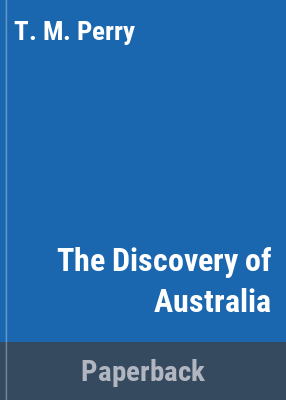 The discovery of Australia : the charts and maps of the navigators and explorers / T.M. Perry.