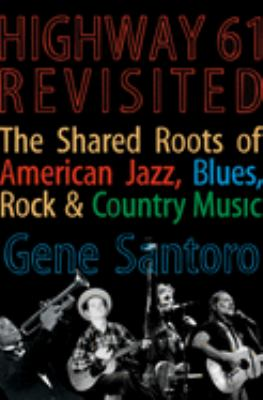 Highway 61 revisited : the tangled roots of American jazz, blues, & country music