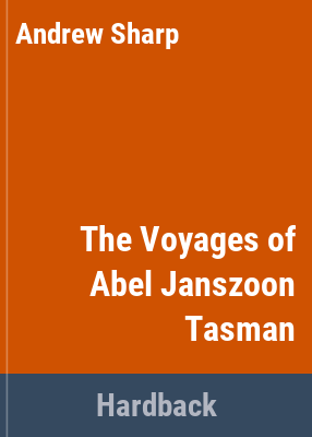 The voyages of Abel Janszoon Tasman / by Andrew Sharp.