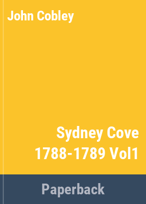 Sydney Cove 1788 : in the words of Australia's first settlers : the true story of a nation's birth / compiled by John Cobley.