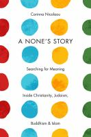 A none's story : searching for meaning inside Christianity, Judaism, Buddhism, & Islam