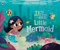 Ten minutes to bed little mermaid1 volume : colour illustrations ; 18 x 21 cm