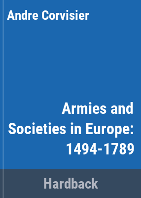Armies and societies in Europe, 1494-1789 / André Corvisier ; translated by Abigail T. Siddall.