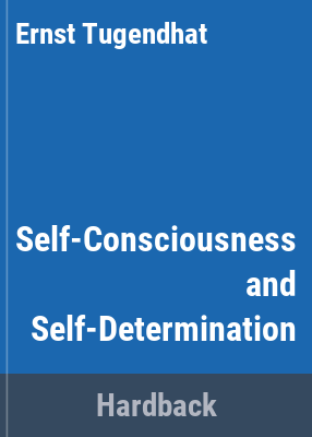 Self-consciousness and self-determination / Ernst Tugendhat ; translated by Paul Stern.