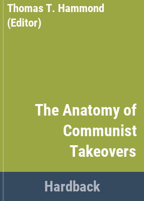 The anatomy of Communist takeovers / edited by Thomas T. Hammond, associate editor Robert Farrell ; foreword by Cyril E. Black.