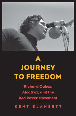 Journey to Freedom: Richard Oakes, Alcatraz, and the Red Power Movement