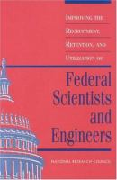 Improving the Recruitment, Retention, and Utilization of Federal Scientists and Engineers