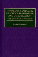 Historical Dictionary of School Segregation and Desegregation