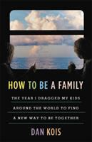 How to be a family : the year I dragged my kids around the world to find a new way to be togetherviii, 324 pages : illustrations, maps ; 25 cm