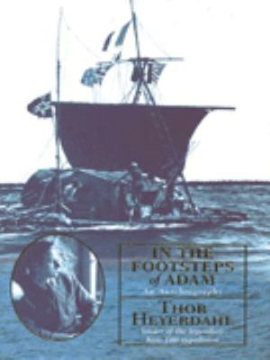 In the footsteps of Adam : an autobiography / Thor Heyerdahl  ; translated by Ann Zwick.