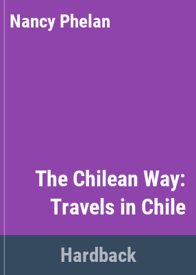 The Chilean way: travels in Chile / Nancy Phelan.