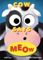 Cow says meow1 volume (unpaged) : color illustrations ; 24 cm