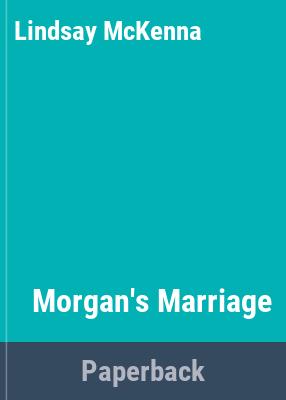Morgan's marriage / Lindsay McKenna.