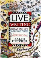 Live Writing:  Breathing Life into Your Words, by Ralph Fletcher