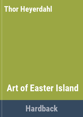 The art of Easter Island / by Thor Heyerdahl ; foreword by Henri Lavachery.