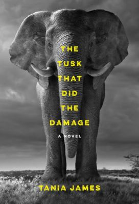 The Tusk that Did the Damage, by Tania James